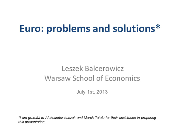 2013_ProfBalcerowicz-TheEuro-Problems&Solutions