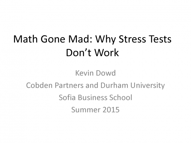 Math Gone Mad: Why Stress Tests Don't Work, Prof. Kevin Dowd