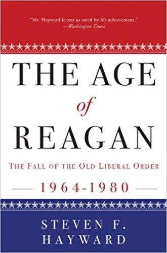 The Age of Reagan: The Fall of the Old Liberal Order: 1964-1980, Steven Hayward