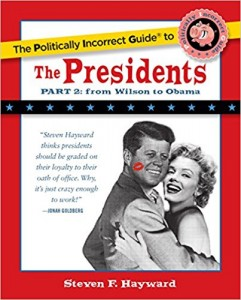 The Politically Incorrect Guide to the Presidents, Part 2: From Wilson to Obama (The Politically Incorrect Guides), Steven Hayward